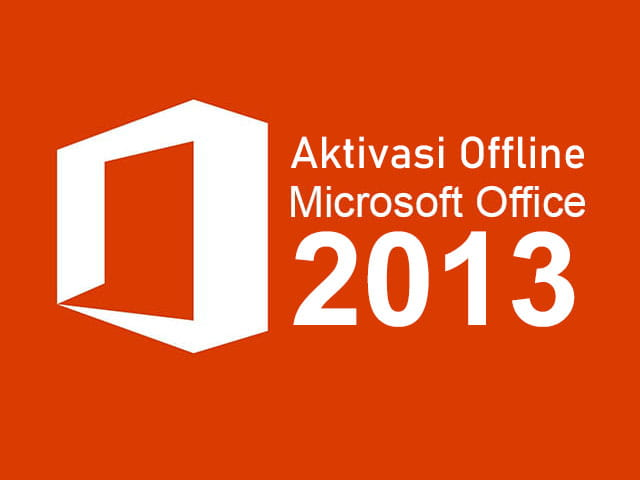 Cara aktivasi office 2013 secara permanen dan offline
