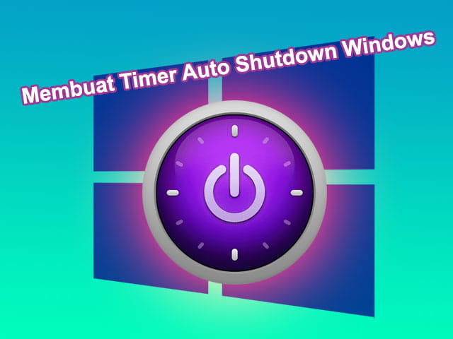 Cara membuat timer shutdown otomatis di Windows 10 8 7