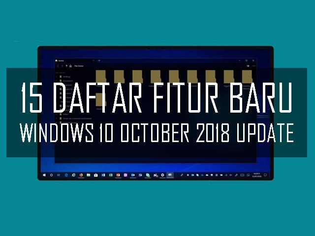 Daftar fitur baru Windows 10 October 2018 Update