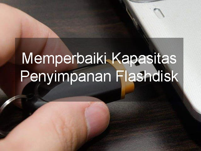 Memperbaiki kapasitas flashdisk yang berkurang