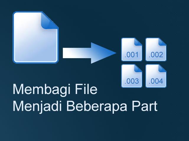 2 cara membagi file berukuran besar menjadi beberapa part