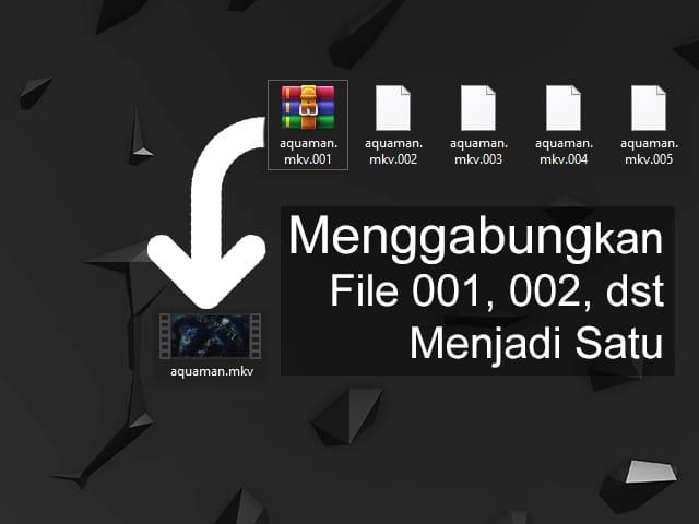 3 Cara Menggabungkan File Part 001 002 Dst Menjadi Satu