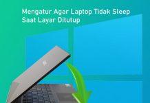 Cara mengatur agar Laptop tidak mati saat layar ditutup