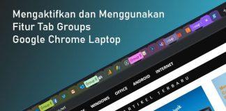 Cara mengaktifkan dan menggunakan fitur Tab Groups di Google Chrome Laptop