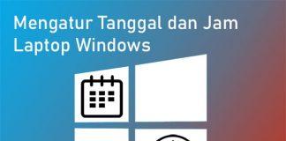 Cara mengatur jam dan tanggal di laptop Windows 10, 8, 7