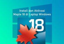 Cara install dan aktivasi Maple 18 di Komputer Windows 7, 8/8.1, dan 10