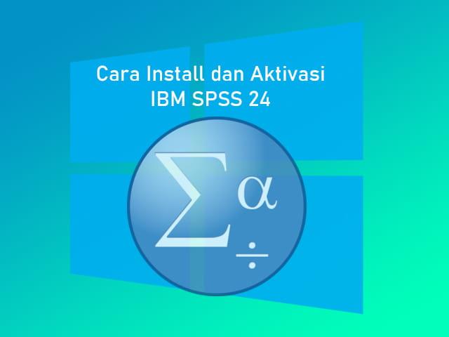 Cara install dan aktivasi SPSS 24 di Laptop Windows 10, 8/8.1, dan 7