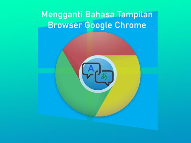 Cara mengganti bahasa tampilan browser Google Chrome di Laptop