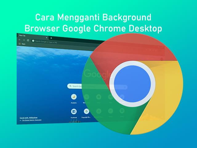 Cara mengganti background browser Google Chrome Desktop