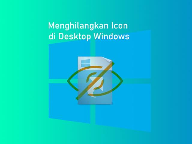 Cara menghilangkan icon di Desktop Windows 7, Windows 8/8.1, Windows 10