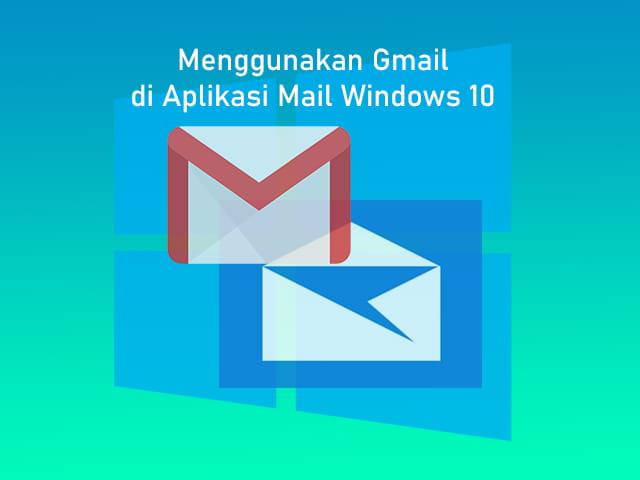 Cara menggunakan Gmail di aplikasi Mail Windows 10