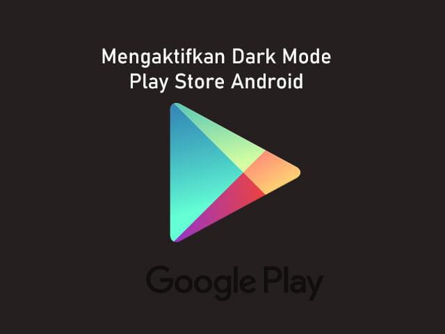 Cara mengaktifkan fitur dark mode Google Play Store Android