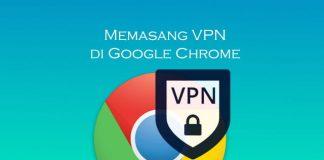 Cara memasang ekstensi VPN di browser Google Chrome