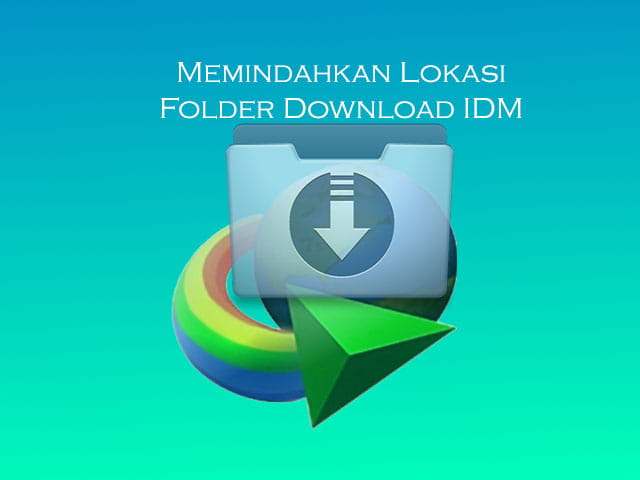How to move the IDM download location folder