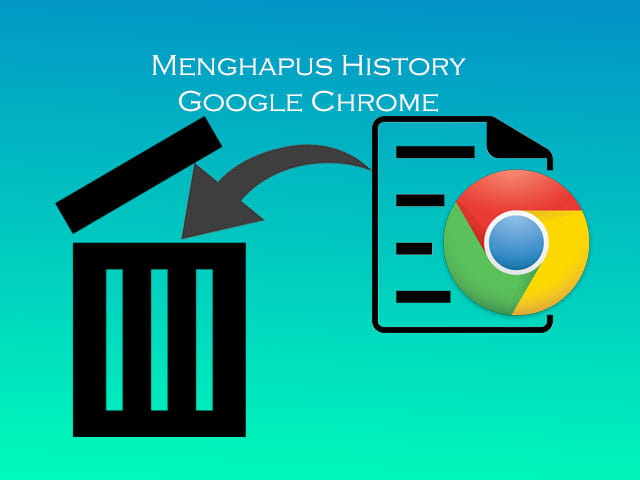 Cara menghapus history Google Chrome