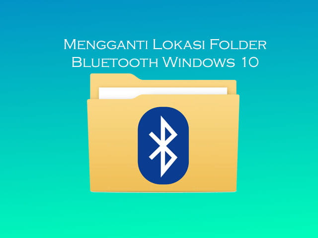 Cara mengubah lokasi folder Bluetooth di Windows 10, Windows 8.1, dan Windows 7