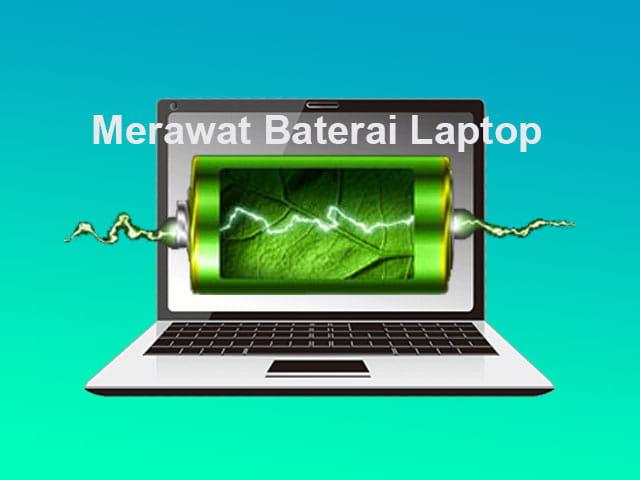Cara merawat baterai Laptop agar lebih awet dan tahan lama