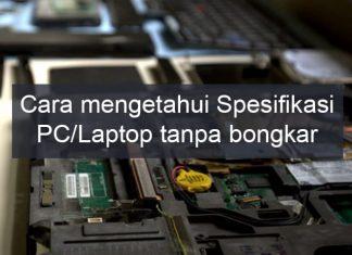 Cara mengetahui spesifikasi PC Desktop atau Laptop tanpa bongkar