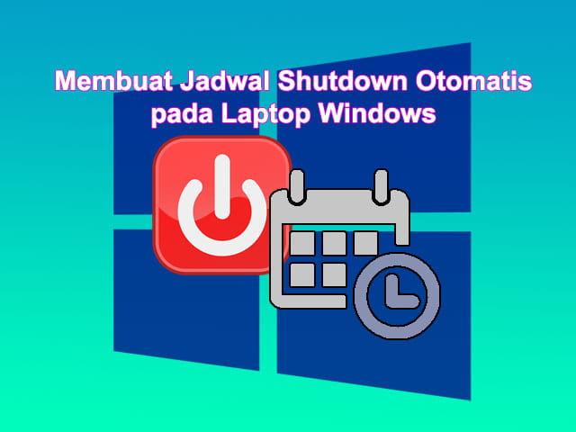 Cara membuat jadwal shutdown otomatis di Laptop Windows 10 8 7