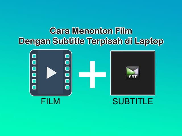 cara menonton film dengan subtitle terpisah di laptop