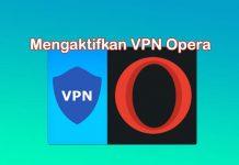 Cara Mengaktifkan fitur VPN bawaan browser Opera