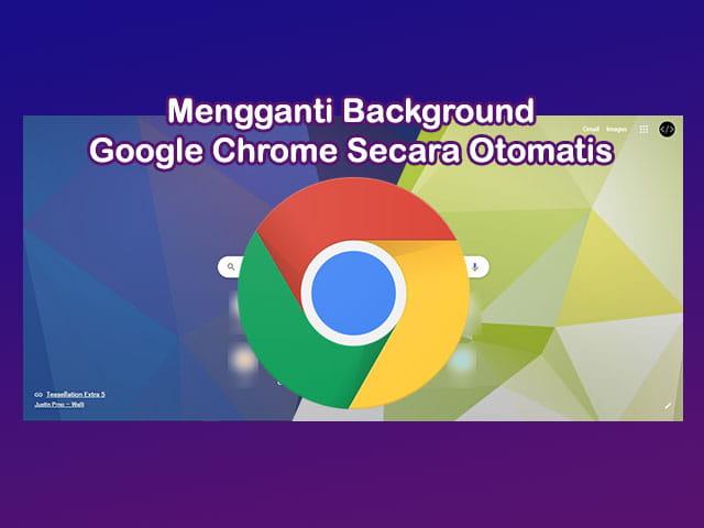 Cara mengganti background tab baru Google Chrome secara otomatis