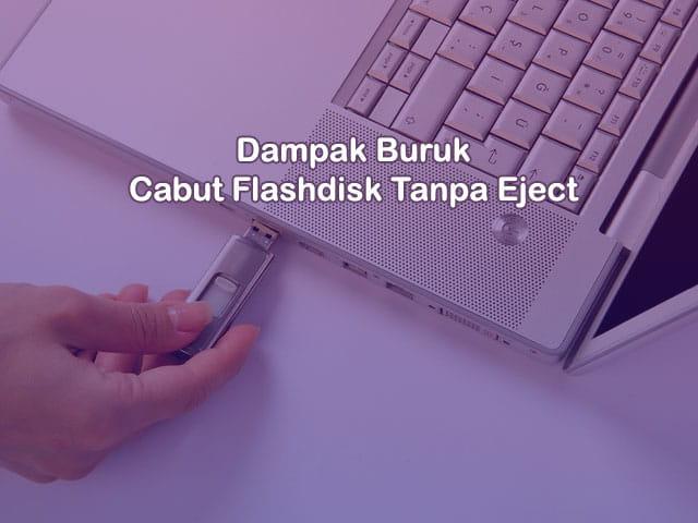 dampak negatif mencabut Flashdisk dari Laptop tanpa di eject