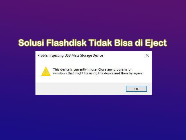 cara mengatasi flashdisk tidak bisa di eject